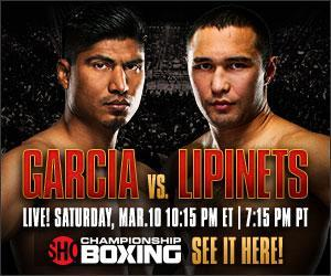 GARCIA BECOMES A FOUR-DIVISION WORLD CHAMPION OVER LIPINETS ON SHOWTIME