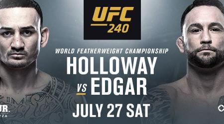 FEATHERWEIGHT CHAMPIONSHIP THRILLER BETWEEN MAX HOLLOWAY AND FRANKIE EDGAR HEADLINES UFC 240 IN EDMONTON