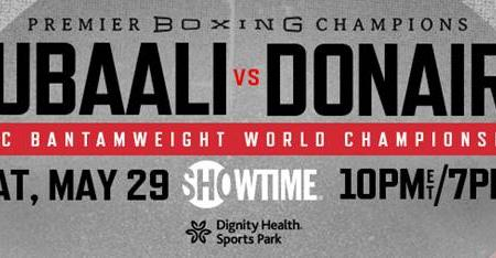 WBC BANTAMWEIGHT WORLD CHAMPION NORDINE OUBAALI TAKES ON FUTURE HALL OF FAMER NONITO DONAIRE LIVE ON SHOWTIME SATURDAY, MAY 29